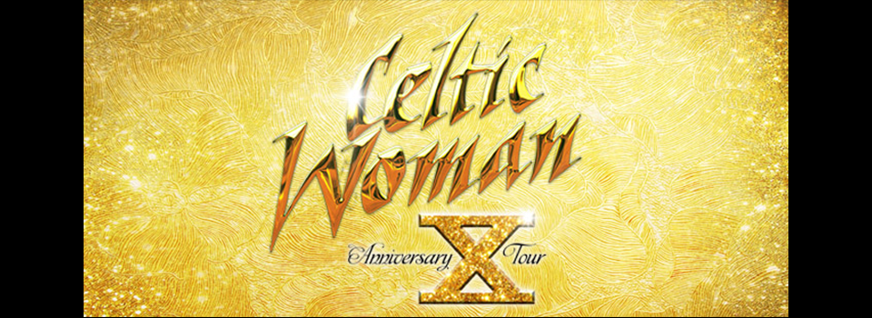 Celtic Woman 10th Anniversary Tour at the Rivercenter
