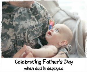 Suggestions for Celebrating Father's Day When Dad is Deployed