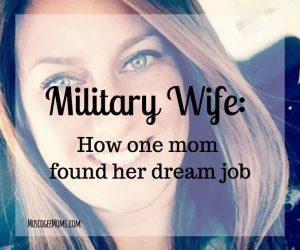 Military Wife: How one mom found her dream job