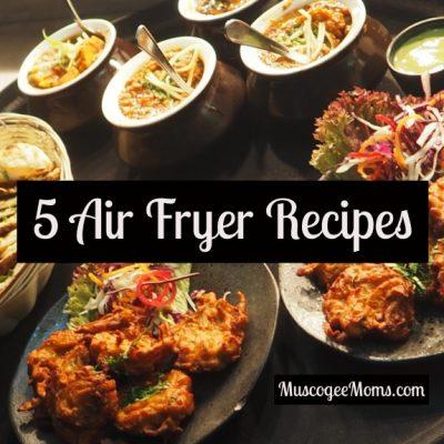 5 Air Fryer Recipes