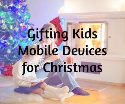 Gifting Kids Mobile Devices for Christmas