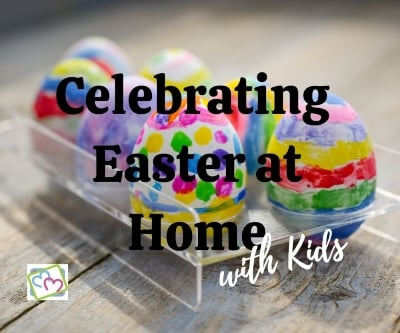 Celebrating Easter at Home with Kids